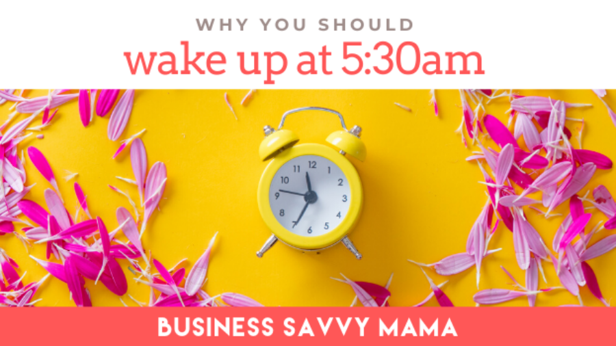 Waking Up Early as a Mompreneur - Business Savvy Mama
