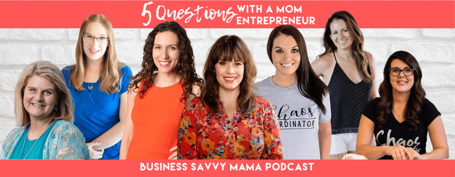 5 Questions with a Mom Entrepreneur - Business Savvy Mama