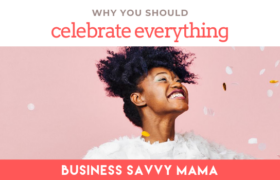 Celebrate Everything - Business Savvy Mama Podcast