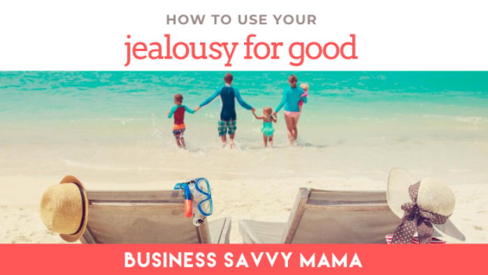 Use Jealousy for Good - Business Savvy Mama Podcast