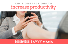 Limit Distractions to Increase Productivity - Business Savvy Mama