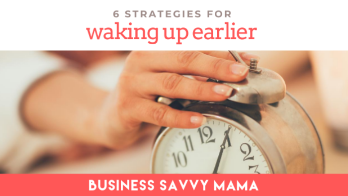 Waking Up Earlier - Business Savvy Mama Podcast