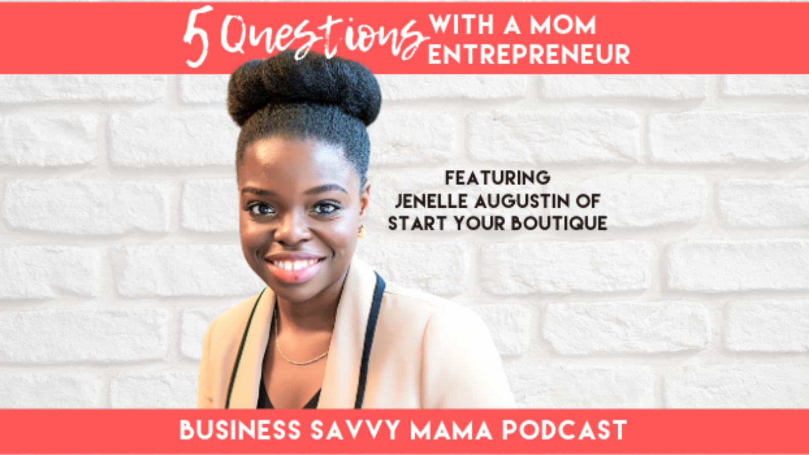 Jenelle Augustin - 5 Questions with a Mom Entrepreneur - Business Savvy Mama Podcast