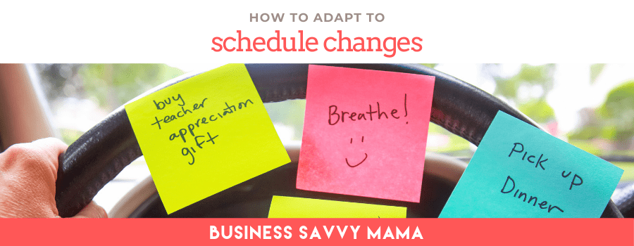 How to Adapt When Your Schedule Changes - Business Savvy Mama Podcast
