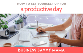 Set Yourself Up for A Productive Day - Business Savvy Mama Podcast