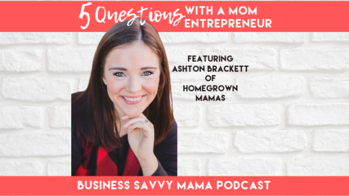 Ashton Brackett - 5 Questions with a Mom Entrepreneur