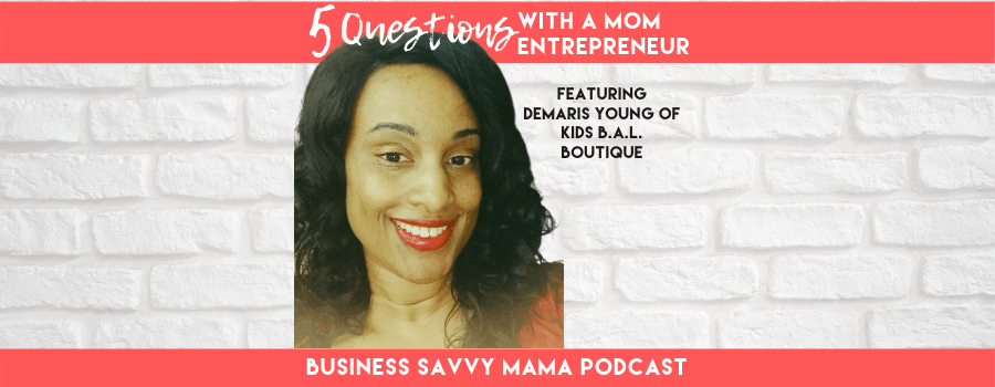 Demaris Young - 5 Questions with a Mom Entrepreneur