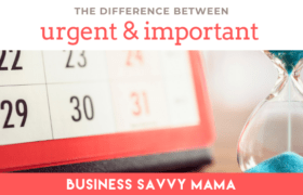 The Difference Between Urgent and Important - Business Savvy Mama Podcast