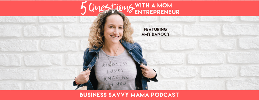 Amy Banocy - 5 Questions with a Mom Entrepreneur