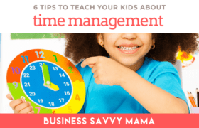 Teach Kids About Time Management - Business Savvy Mama Podcast