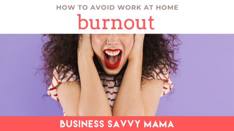 Avoid Work at Home Burnout - Business Savvy Mama Podcast