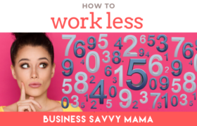 Want to Work Less? - Business Savvy Mama Podcast