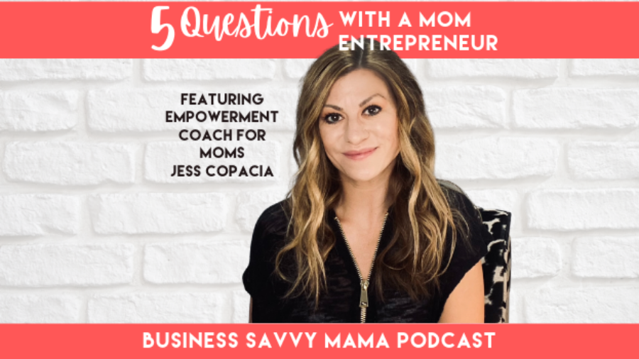 Jess Copacia - Mom Empowerment Coach - Business Savvy Mama Podcast