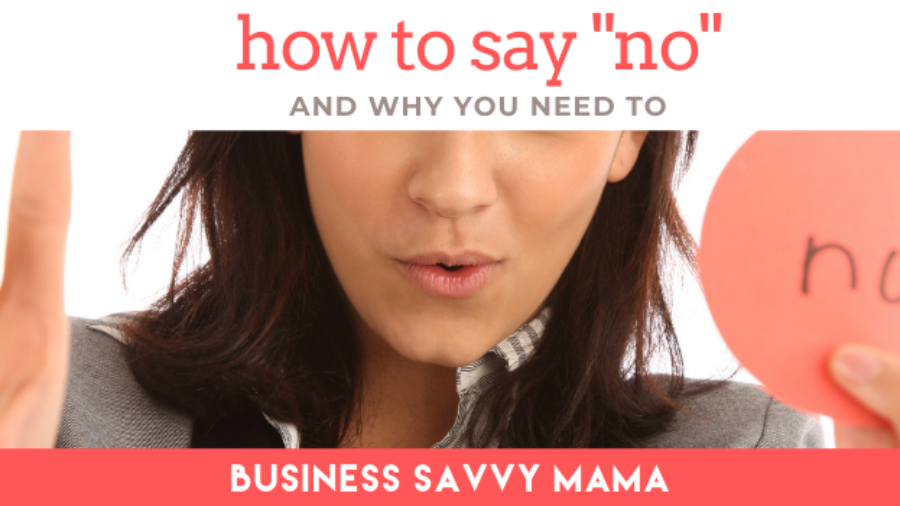 How to Say No - Business Savvy Mama Podcast