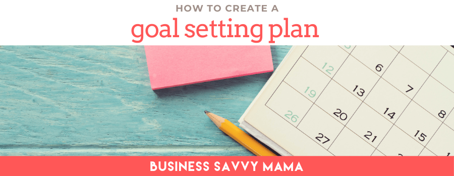 Create a Plan for Goal Setting Success - Business Savvy Mama Podcast