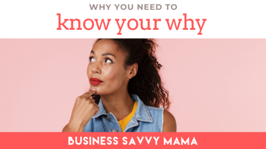 Why Know Your Why - Business Savvy Mama Podcast