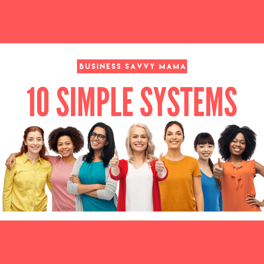 10 Simple Systems - Business Savvy Mama