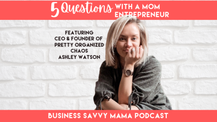 Ashley Watson - Pretty Organized Chaos - Business Savvy Mama