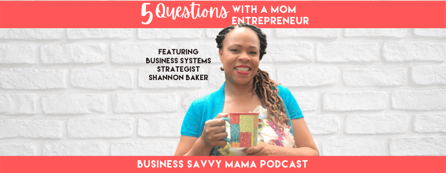Shannon Baker - Business Systems Strategist - Business Savvy Mama Podcast