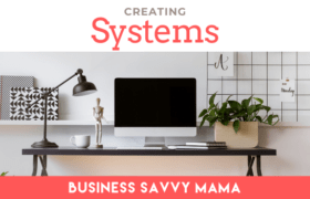 Creating Systems - Business Savvy Mama Podcast