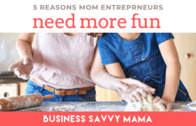 Fun as a Mom Entrepreneur - Business Savvy Mama