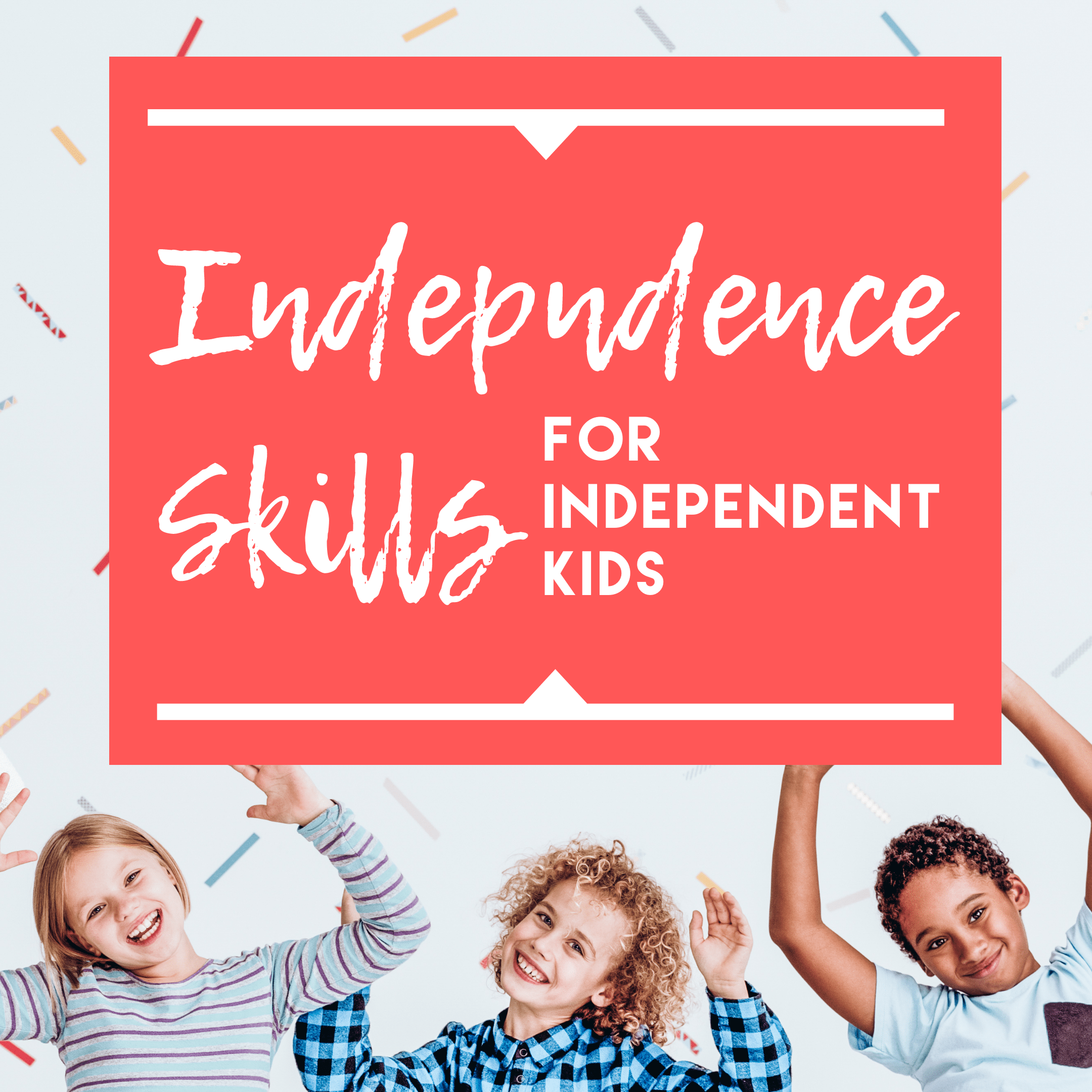 Independence Skills for Independent Kids - Business Savvy Mama