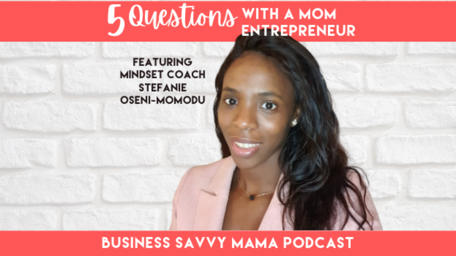Stefanie Oseni-Momodu - Business Savvy Mama Podcast