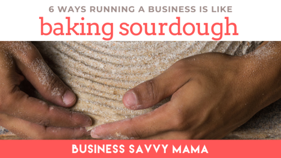 Business is Like Baking Sourdough - Business Savvy Mama Podcast