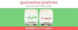 Positive Takeaways from Quarantine - Business Savvy Mama Podcast