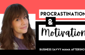 Procrastination and Motivation - Business Savvy Mama Podcast
