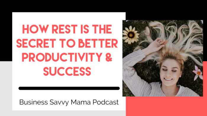 Better Productivity through Rest - Business Savvy Mama Podcast