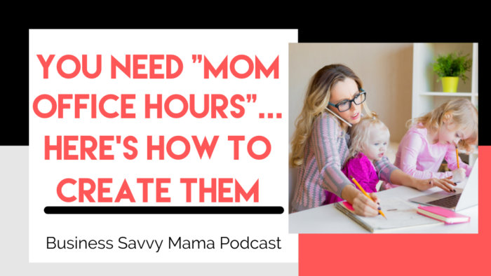 Mom Office Hours - Business Savvy Mama Podcast