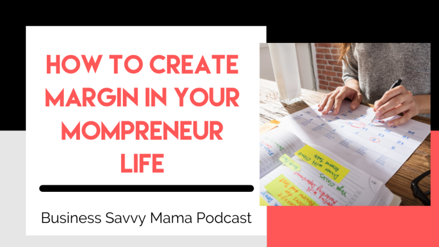 How to Create Margin in Your Mompreneur Life - Business Savvy Mama Podcast