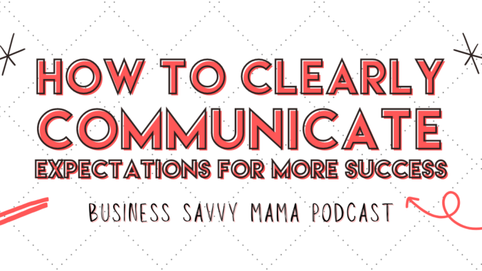 Communicate Expectations - Business Savvy Mama Podcast