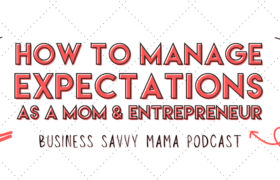 How to Manage Expectations as a Mompreneur - Business Savvy Mama Podcast