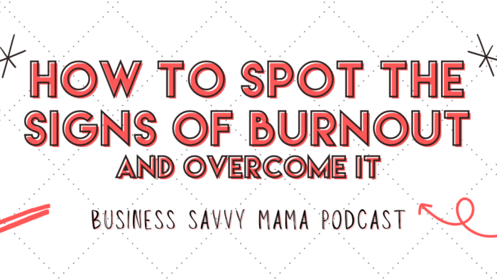 Spot the Signs of Burnout - Business Savvy Mama Podcast